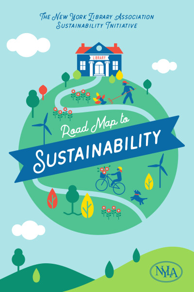 "Graphic that reads, ""The New York Library Association Sustainability Initiative: Road Map to Sustainability"""